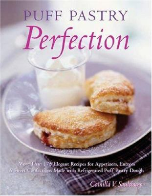Puff Pastry Perfection: More Than 175 Recipes for Appetizers, Entrees, and Sweets Made with Frozen Puff Pastry Dough 9781581825428