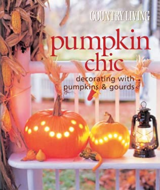 Pumpkin Chic: Decorating with Pumpkins & Gourds 9781588162960