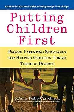 Putting Children First: Proven Parenting Strategies for Helping Children Thrive Through Divorce 9781583334010