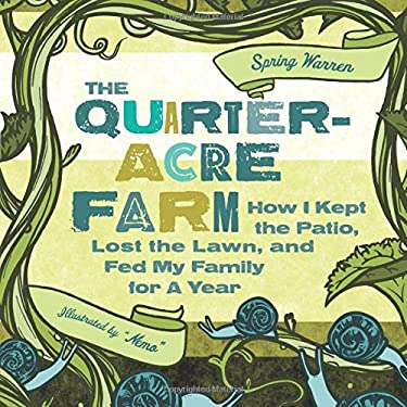 The Quarter-Acre Farm: How I Kept the Patio, Lost the Lawn, and Fed My Family for a Year 9781580053402