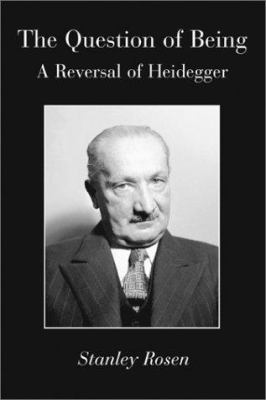 Question of Being: Reversal of Heidegger 9781587316753
