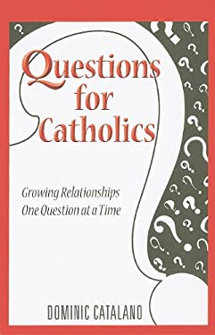Questions for Catholics - Catalano, Dominic