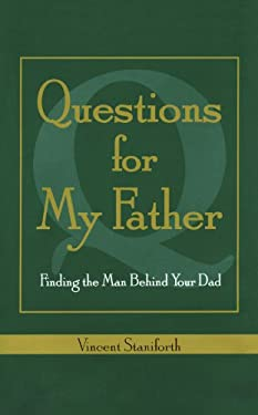 Questions for My Father: Finding the Man Behind Your Dad 9781582702445