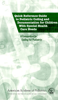 Quick Reference Guide to Pediatric Coding and Documentation for Children with Special Health Needs 9781581101249