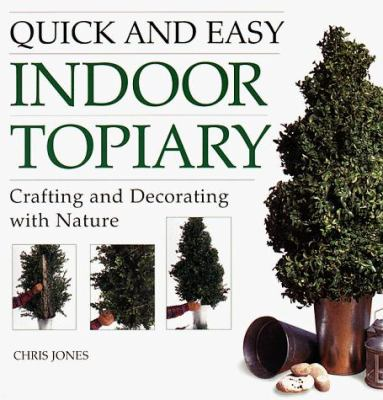 Quick and Easy Indoor Topiary: Crafting and Decorating with Nature 9781580170550
