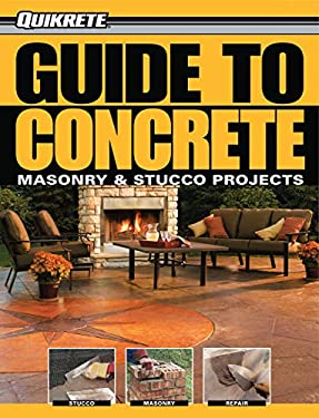 Quikrete Guide to Concrete: Masonry & Stucco Projects 9781589234161