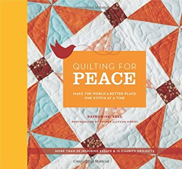 Quilting for Peace: Make the World a Better Place One Stitch at a Time 9781584798040
