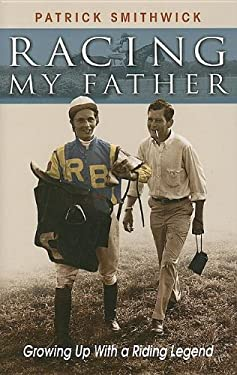 Racing My Father: Growing Up with a Riding Legend 9781581501407