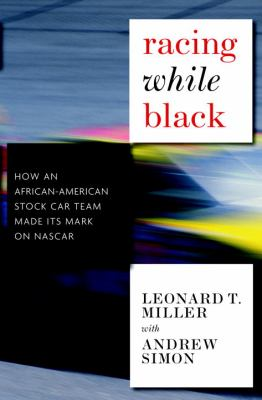 Racing While Black: How an African-American Stock-Car Team Made Its Mark on NASCAR 9781583228968