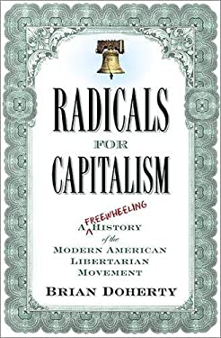 Radicals for Capitalism: A Freewheeling History of the Modern American Libertarian Movement 9781586485726