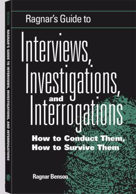Ragnar's Guide to Interviews, Investigations, and Interrogations: How to Conduct Them, How to Survive Them 9781581600957