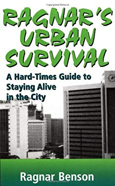 Ragnar's Urban Survival: A Hard-Times Guide to Staying Alive in the City 9781581600599