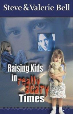 Raising Kids in Really Scary Times 9781589260597