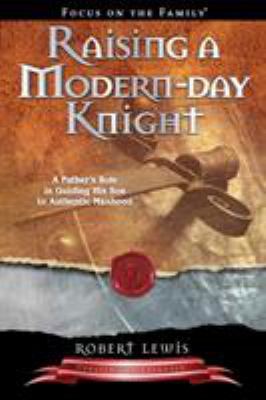 Raising a Modern Day Knight: A Father's Role in Guiding His Son to Authentic Manhood 9781589973091