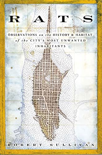 Rats: Observations on the History and Habitat of the City's Most Unwanted Inhabitants 9781582343853