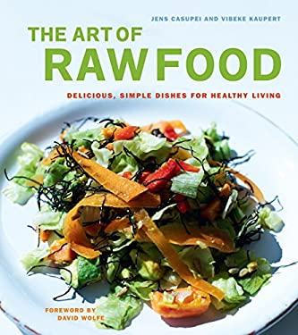 The Art of Raw Food: Delicious, Simple Dishes for Healthy Living 9781583942475