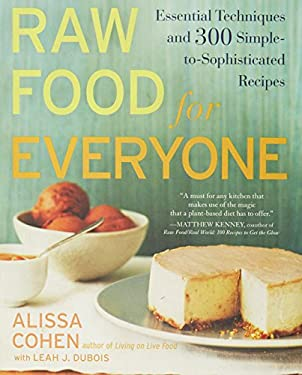 Raw Food for Everyone: Essential Techniques and 300 Simple-To-Sophisticated Recipes 9781583334379