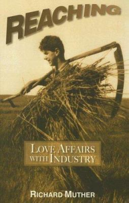 Reaching: Love Affairs with Industry 9781585973842