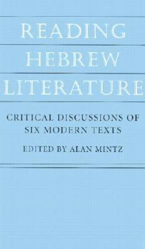 Reading Hebrew Literature: Critical Discussions of Six Modern Texts 9781584652007