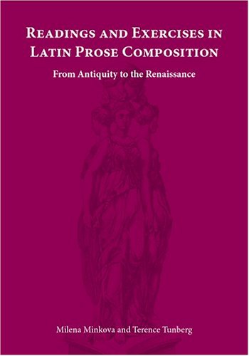Readings and Exercises in Latin Prose Composition: From Antiquity to the Renaissance 9781585100903