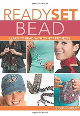 Ready, Set, Bead: Learn to Bead with 20 Hot Projects 9781589233119