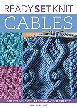 Ready, Set Knit Cables: Learn to Cable with 20 Designs and 10 Projects 9781589232938