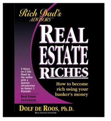 Real Estate Riches: How to Become Rich Using Your Banker's Money 9781586214630