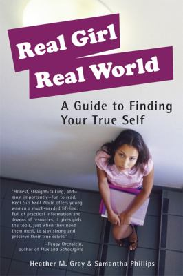 Real Girl Real World: A Guide to Finding Your True Self 9781580051330