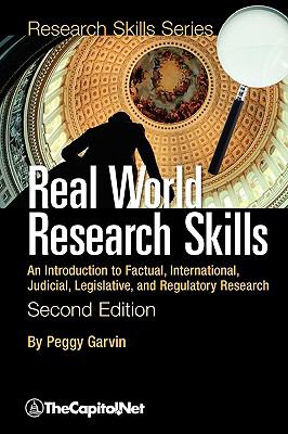 Real World Research Skills, Second Edition: An Introduction to Factual, International, Judicial, Legislative, and Regulatory Research (Softcover) 9781587331503