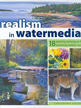 Realism in Watermedia: 18 Painting Techniques for Achieving Realistic Results 9781581805086