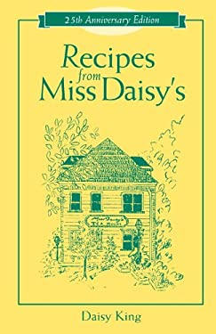 Recipes from Miss Daisy's - 25th Anniversary Edition 9781581823684