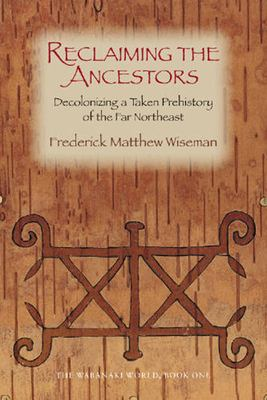 Reclaiming the Ancestors: Decolonizing a Taken Prehistory of the Far Northeast 9781584653998