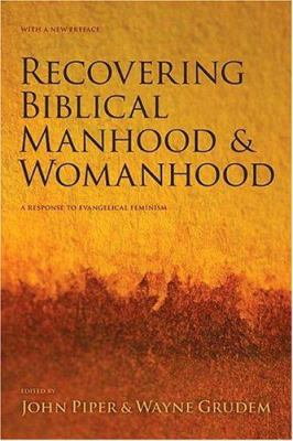 Recovering Biblical Manhood & Womanhood: A Response to Evangelical Feminism 9781581348064