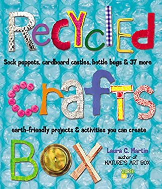 Recycled Crafts Box: Sock Puppets, Cardboard Castles, Bottle Bugs & 37 More Earth-Friendly Projects & Activities You Can Create 9781580175227