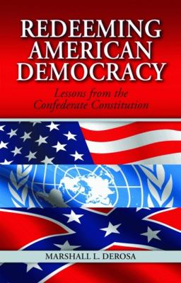 Redeeming American Democracy: Lessons from the Confederate Constitution 9781589804722