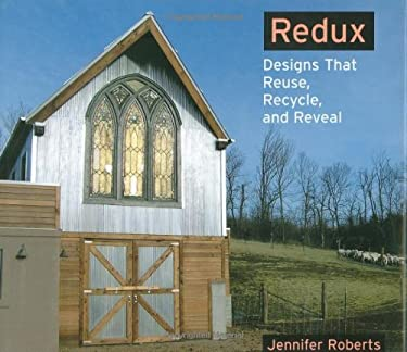 Redux: Designs That Reuse, Recycle, and Reveal 9781586857011