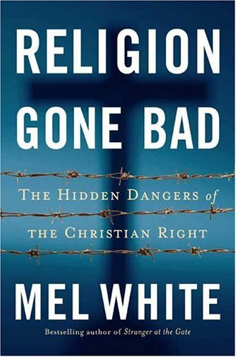 Religion Gone Bad: The Hidden Dangers of the Christian Right 9781585425310