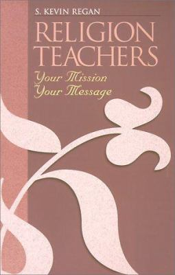 Religion Teachers: Your Mission, Your Message 9781585950157