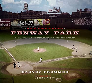 Remembering Fenway Park: An Oral and Narrative History of the Home of the Boston Red Sox 9781584798521