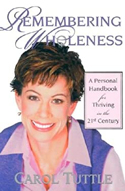 Remembering Wholeness: A Personal Handbook for Thriving in the 21st Century 9781587830297
