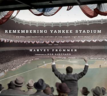 Remembering Yankee Stadium: An Oral and Narrative History of the House That Ruth Built 9781584797166