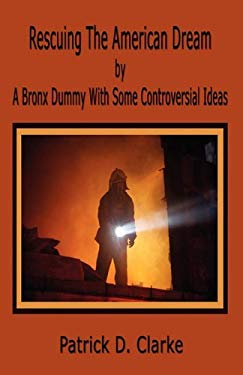 Rescuing the American Dream, by a Bronx Dummy with Some Controversial Ideas 9781589098008