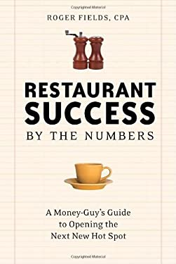 Restaurant Success by the Numbers: A Money-Guy's Guide to Opening the Next New Hot Spot 9781580086639