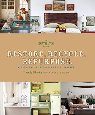 Restore. Recycle. Repurpose.: Create a Beautiful Home 9781588167699