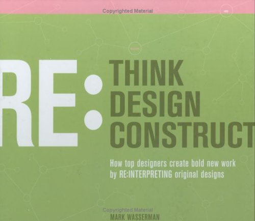 Rethink: Redesign: Reconstruct: How Top Designers Create Bold New Work by Re-Interpreting Original Designs 9781581804591
