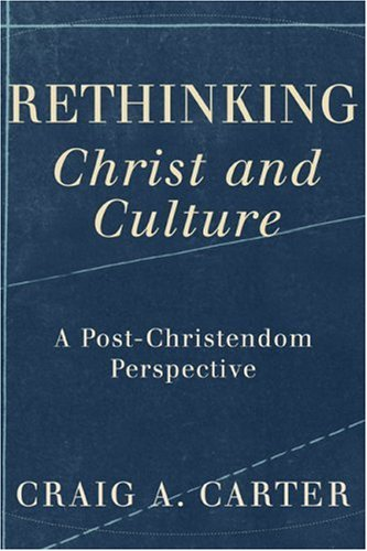 Rethinking Christ and Culture: A Post-Christendom Perspective 9781587431593