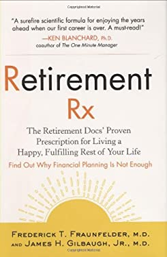 Retirement Rx: The Retirement Docs' Proven Prescription for Living a Happy, Fulfilling Rest of Your Life 9781583333112