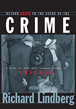 Return Again to the Scene of the Crime: A Guide to Even More Infamous Places in Chicago 9781581821673