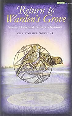 Return to Warden's Grove: Science, Desire, and the Lives of Sparrows 9781587296338