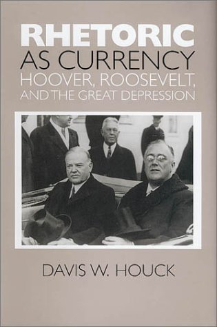 Rhetoric as Currency: Hoover, Roosevelt, and the Great Depression 9781585441099